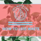 Less Waste Blog