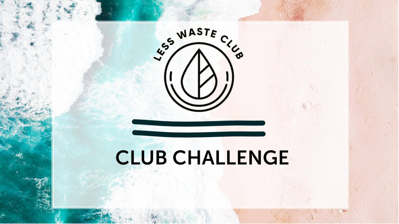 Less Waste Club Challenge