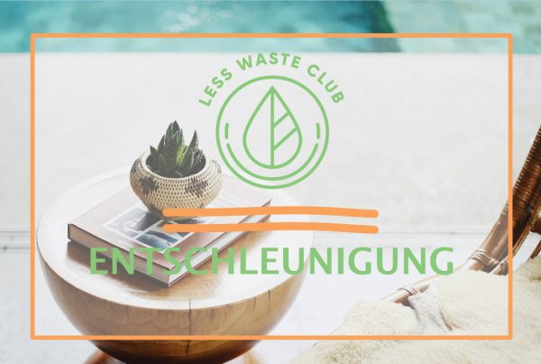 Less Waste Club Entschleunigung